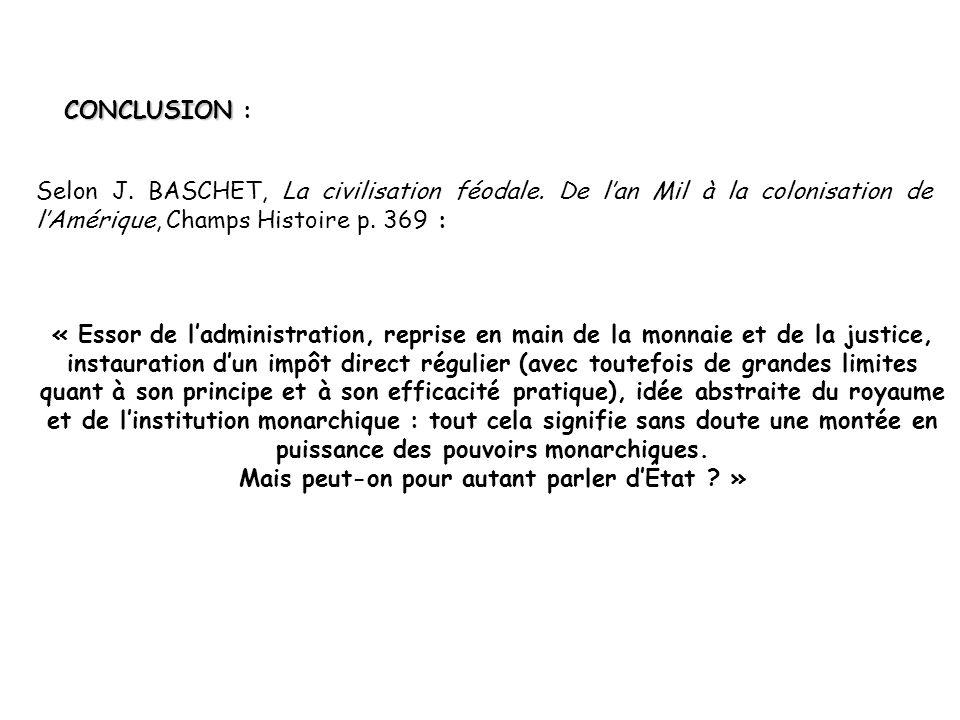 CONCLUSION CONCLUSION : Selon J.BASCHET, La civilisation féodale.