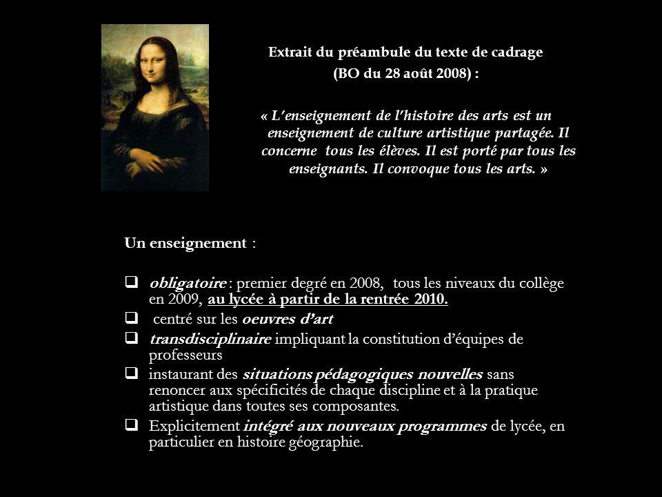 Extrait du préambule du texte de cadrage (BO du 28 août 2008) : « Lenseignement de lhistoire des arts est un enseignement de culture artistique partag