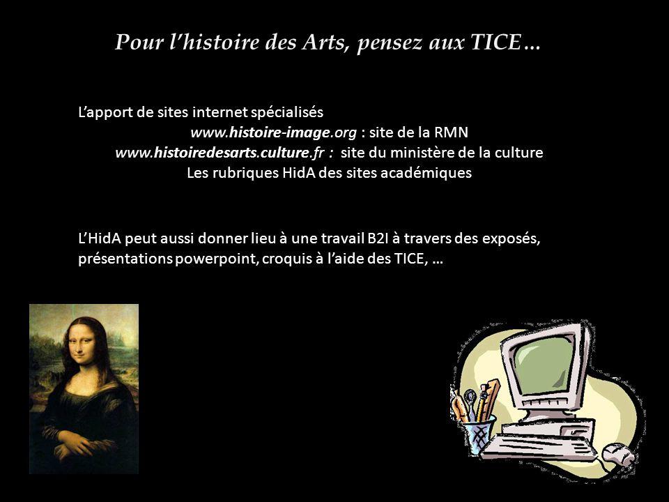 Pour lhistoire des Arts, pensez aux TICE… Lapport de sites internet spécialisés www.histoire-image.org : site de la RMN www.histoiredesarts.culture.fr