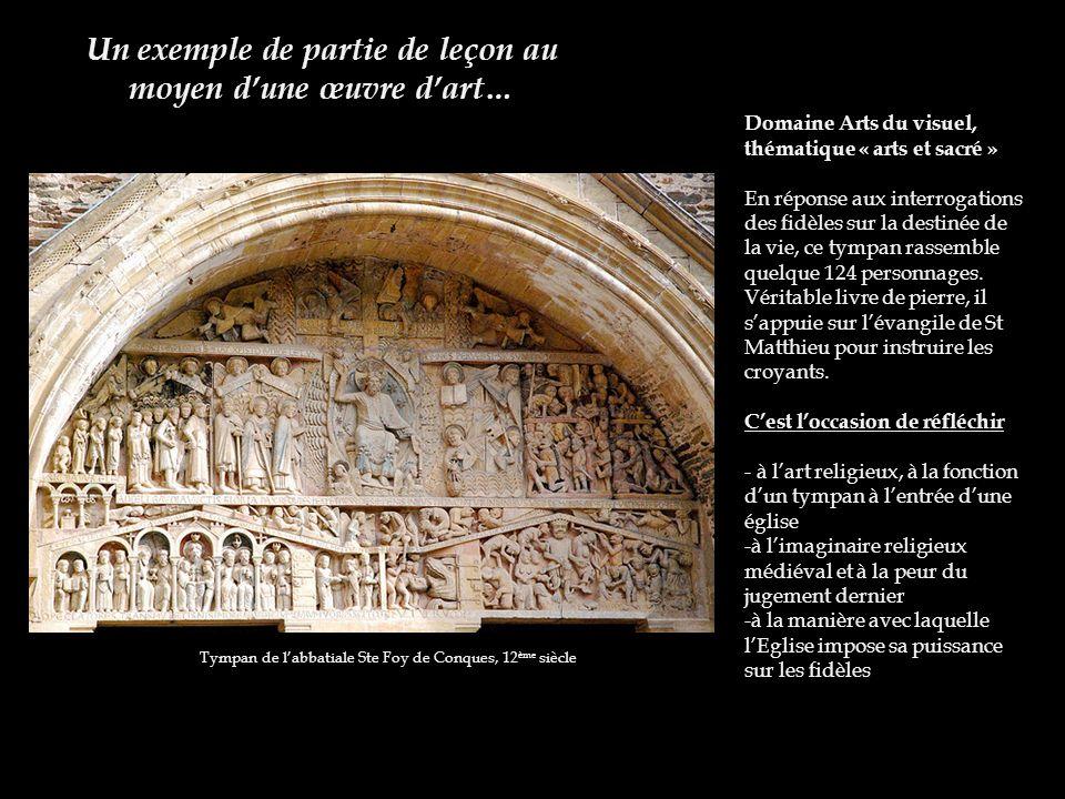 Un exemple de partie de leçon au moyen dune œuvre dart… Tympan de labbatiale Ste Foy de Conques, 12 ème siècle Domaine Arts du visuel, thématique « ar