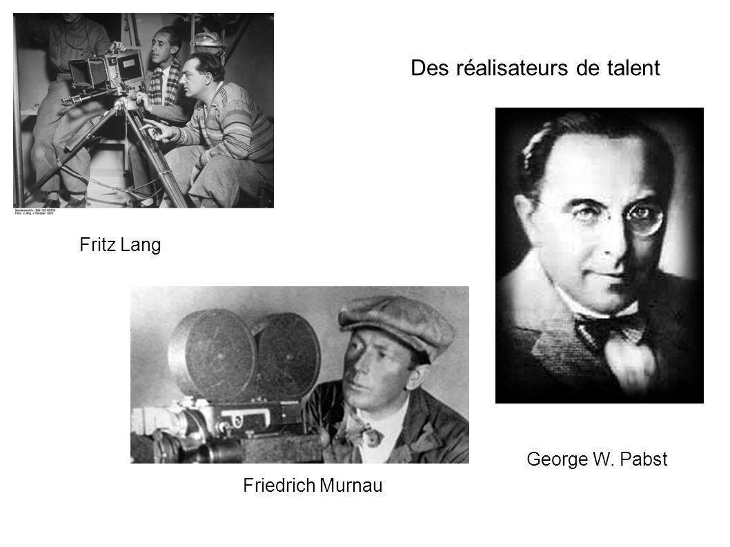 Des réalisateurs de talent Fritz Lang Friedrich Murnau George W. Pabst