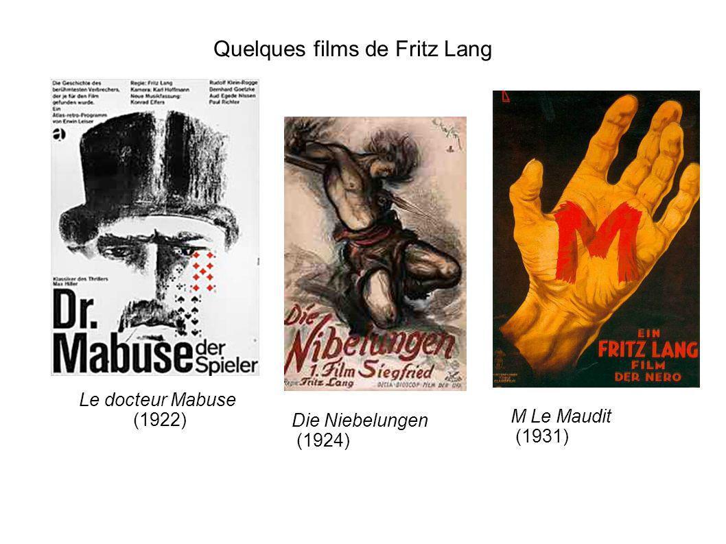 Quelques films de Fritz Lang Le docteur Mabuse (1922) Die Niebelungen (1924) M Le Maudit (1931)