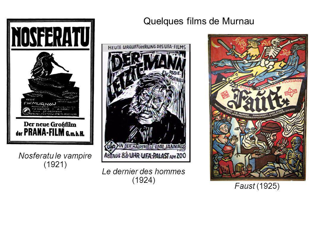 Quelques films de Murnau Le dernier des hommes (1924) Nosferatu le vampire (1921) Faust (1925)