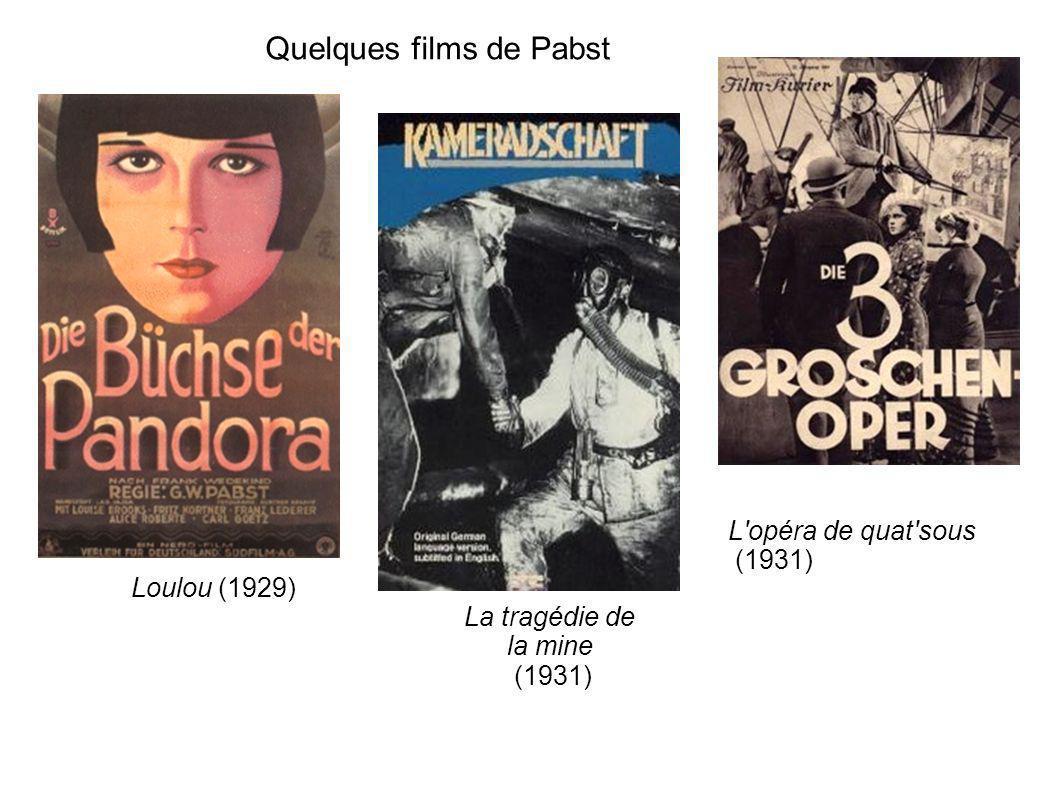 Quelques films de Pabst Loulou (1929) La tragédie de la mine (1931) L'opéra de quat'sous (1931)