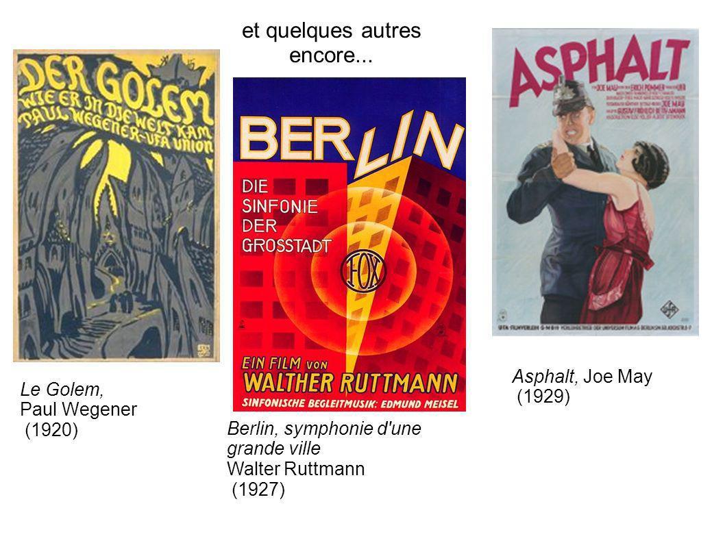 et quelques autres encore... Le Golem, Paul Wegener (1920) Asphalt, Joe May (1929) Berlin, symphonie d'une grande ville Walter Ruttmann (1927)