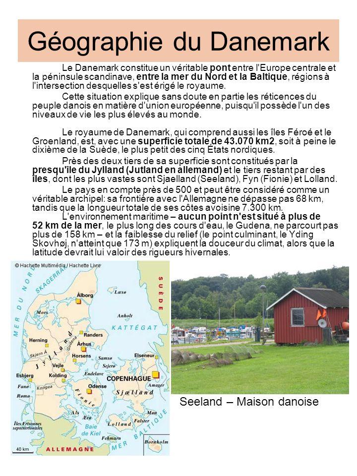 Géographie du Danemark Le Danemark constitue un véritable pont entre l'Europe centrale et la péninsule scandinave, entre la mer du Nord et la Baltique