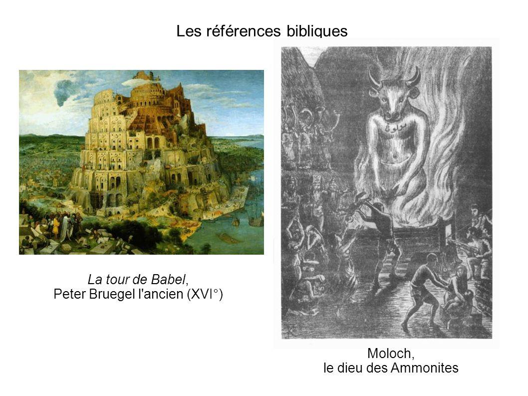 Les références bibliques La tour de Babel, Peter Bruegel l'ancien (XVI°) Moloch, le dieu des Ammonites