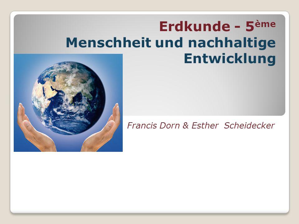 Erdkunde - 5 ème Menschheit und nachhaltige Entwicklung Francis Dorn & Esther Scheidecker
