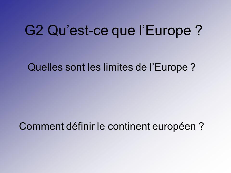 G2 Quest-ce que lEurope ? Quelles sont les limites de lEurope ? Comment définir le continent européen ?