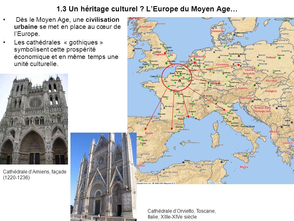 1.3 Un héritage culturel ? LEurope du Moyen Age… Dès le Moyen Age, une civilisation urbaine se met en place au cœur de lEurope. Les cathédrales « goth
