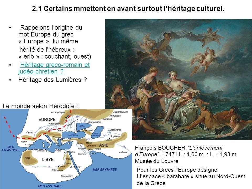 Rappelons lorigine du mot Europe du grec « Europe », lui même hérité de lhébreux : « erib » : couchant, ouest) Héritage greco-romain et judéo-chrétien
