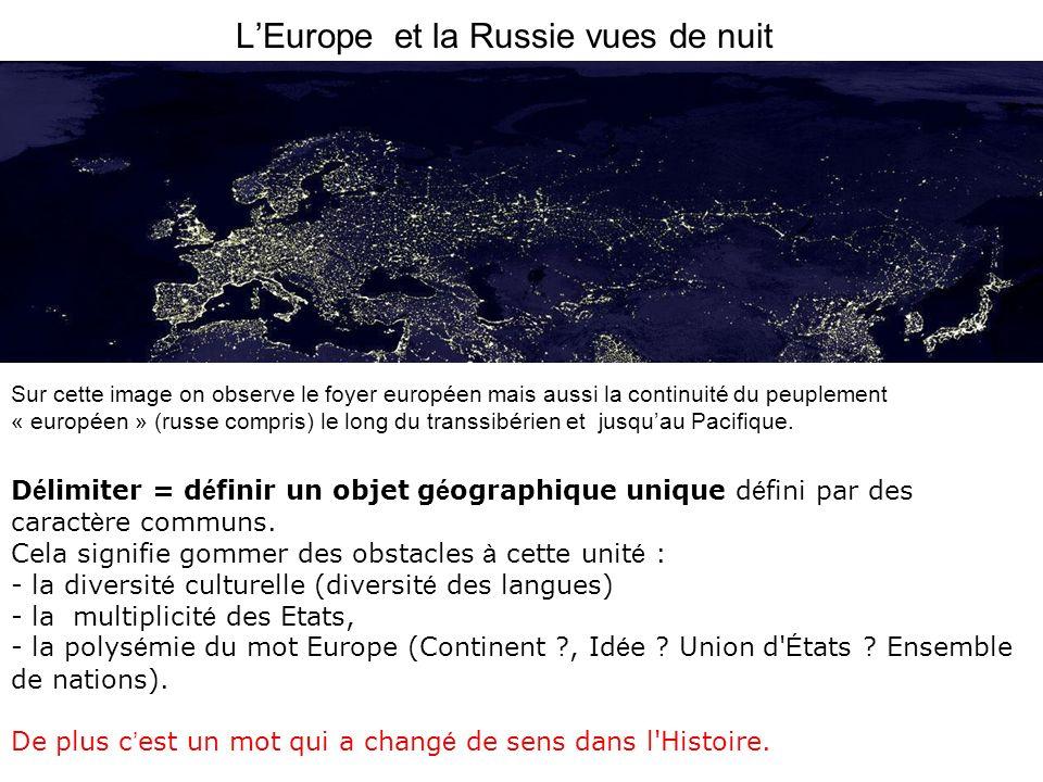LEurope et la Russie vues de nuit D é limiter = d é finir un objet g é ographique unique d é fini par des caract è re communs. Cela signifie gommer de