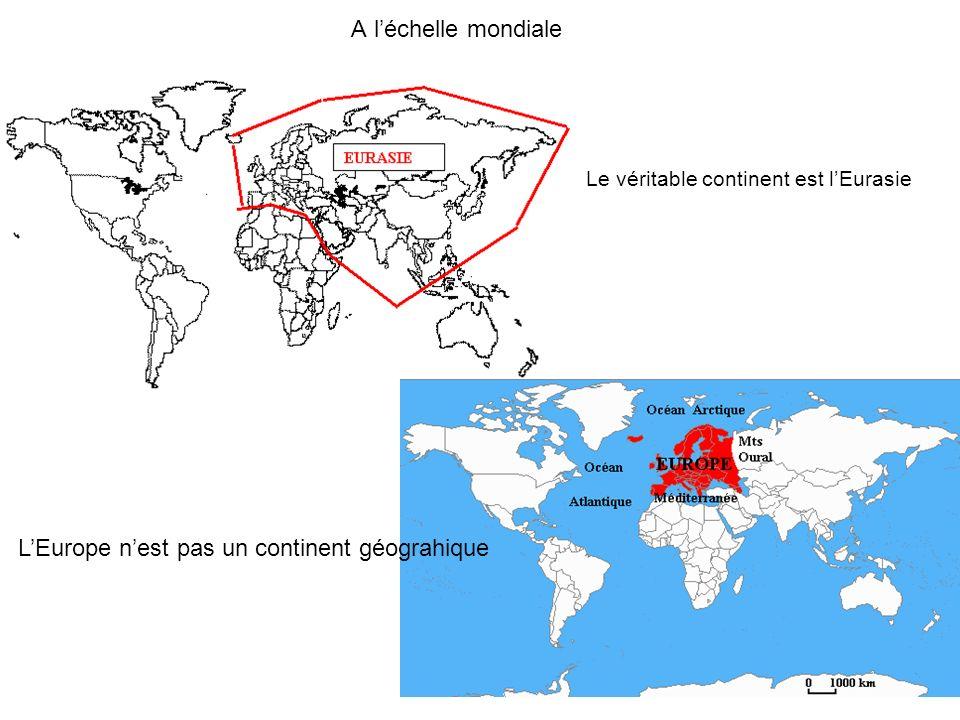 A léchelle mondiale LEurope nest pas un continent géograhique Le véritable continent est lEurasie