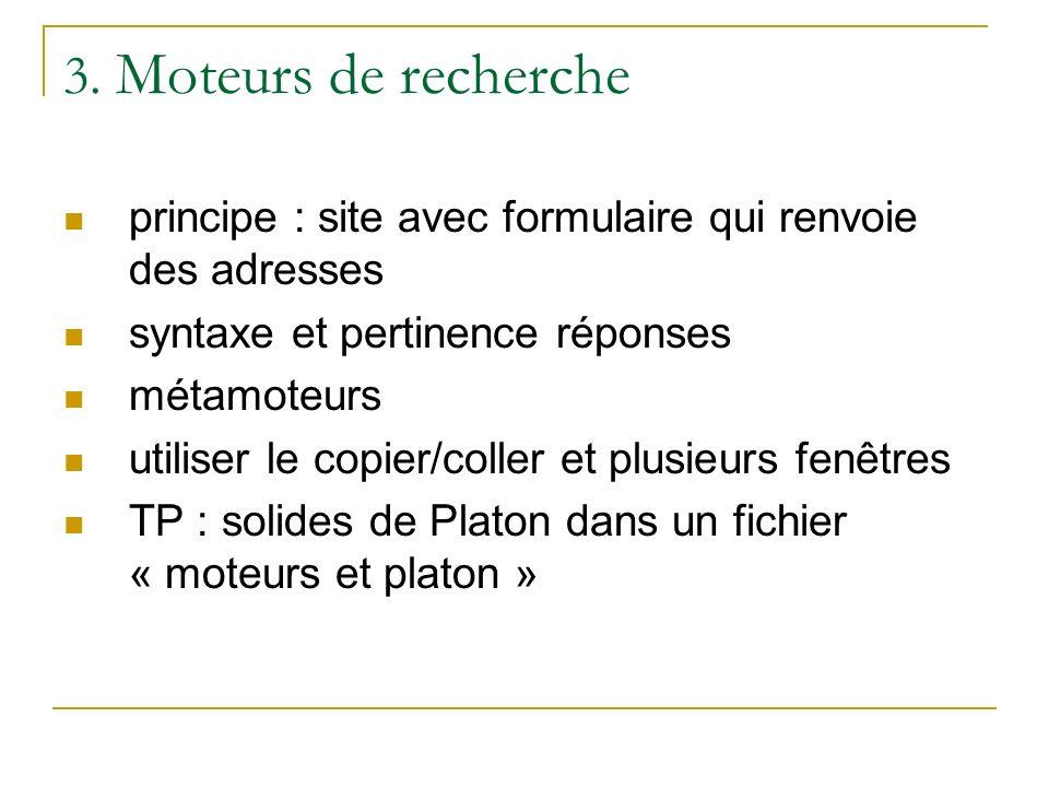 3. Moteurs de recherche principe : site avec formulaire qui renvoie des adresses syntaxe et pertinence réponses métamoteurs utiliser le copier/coller