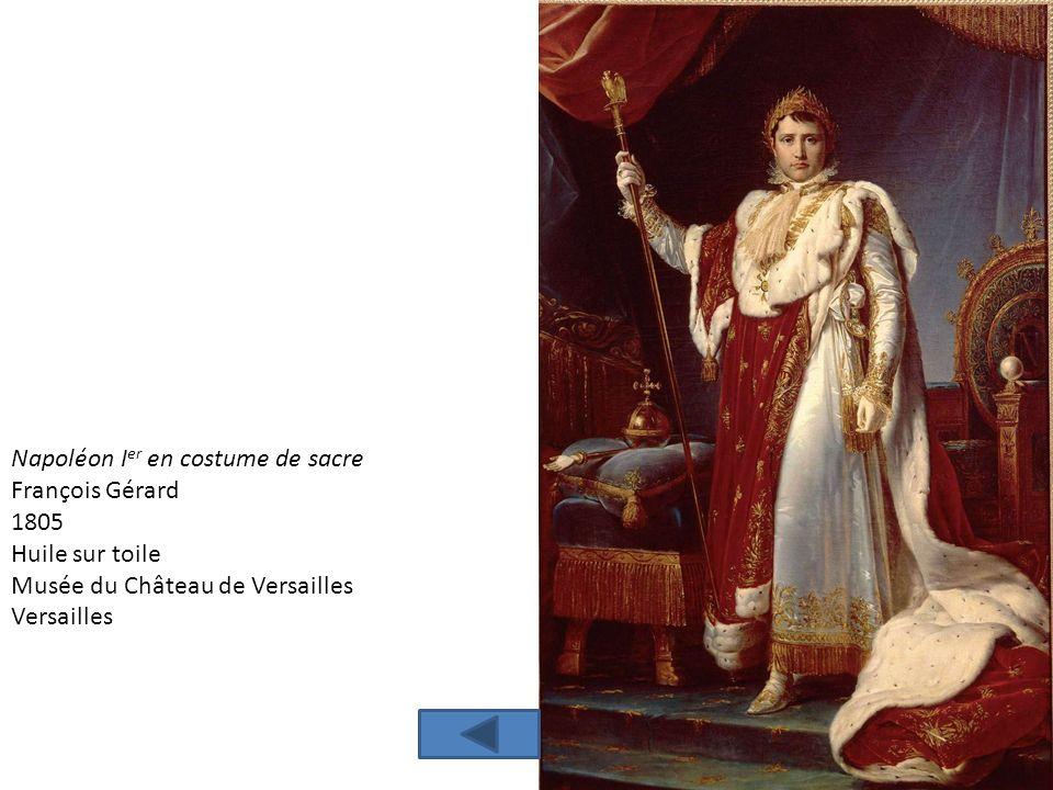Napoléon I er en costume de sacre François Gérard 1805 Huile sur toile Musée du Château de Versailles Versailles