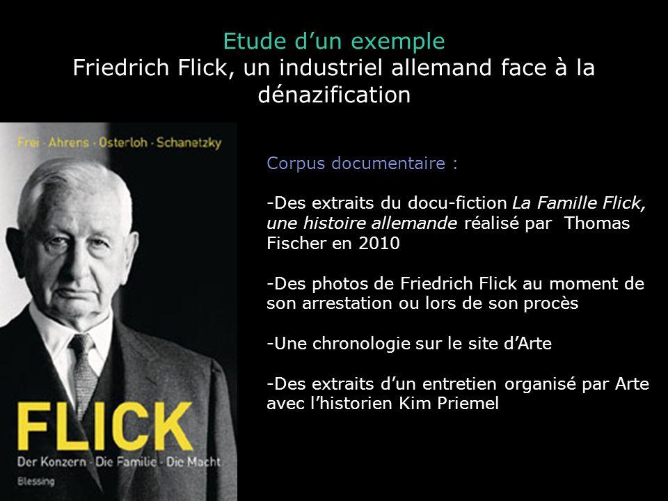 Etude dun exemple Friedrich Flick, un industriel allemand face à la dénazification Corpus documentaire : -Des extraits du docu-fiction La Famille Flic