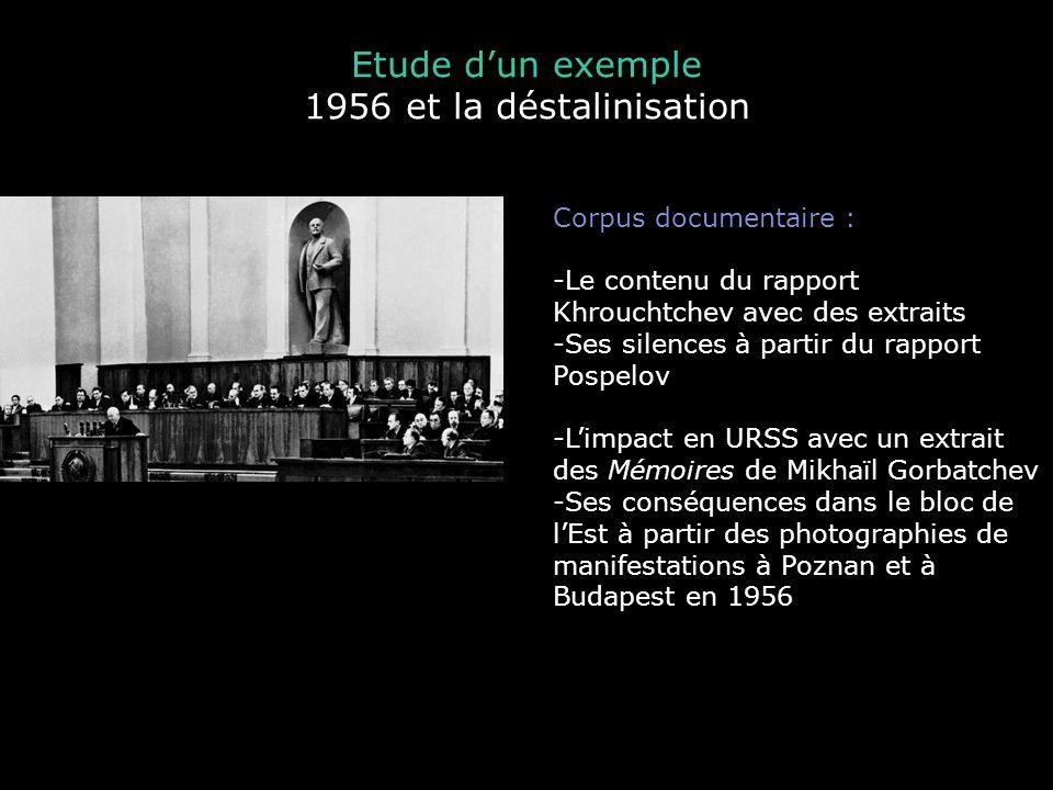 Etude dun exemple 1956 et la déstalinisation Corpus documentaire : -Le contenu du rapport Khrouchtchev avec des extraits -Ses silences à partir du rap