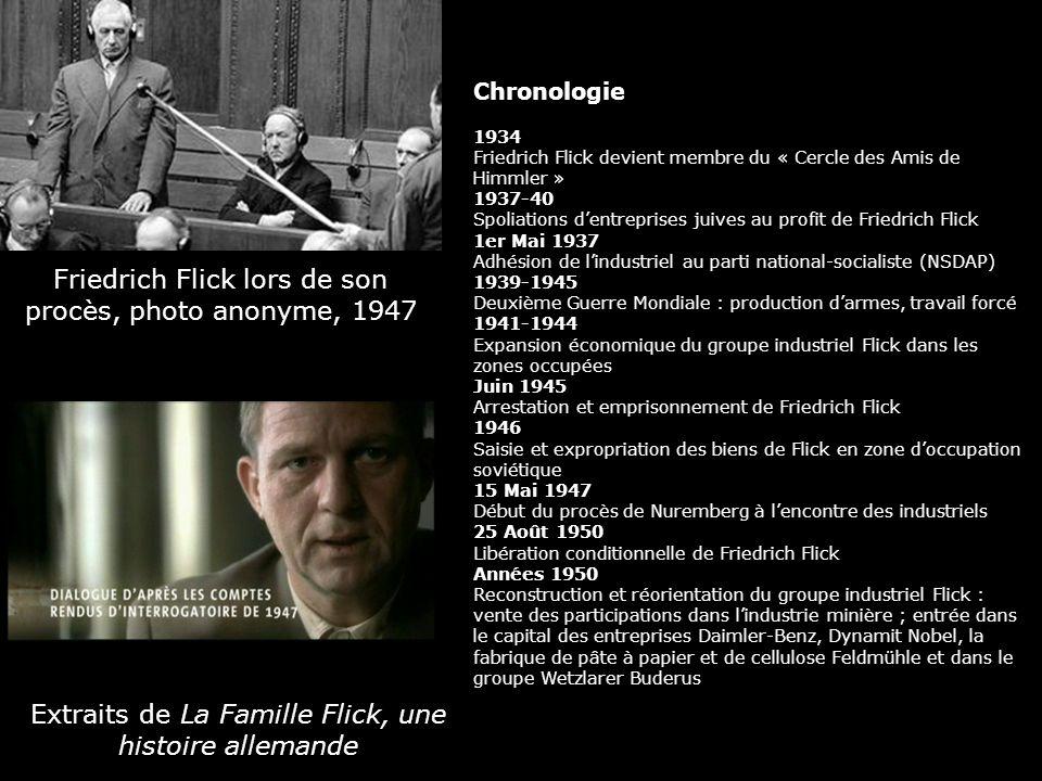 Friedrich Flick lors de son procès, photo anonyme, 1947 Chronologie 1934 Friedrich Flick devient membre du « Cercle des Amis de Himmler » 1937-40 Spol