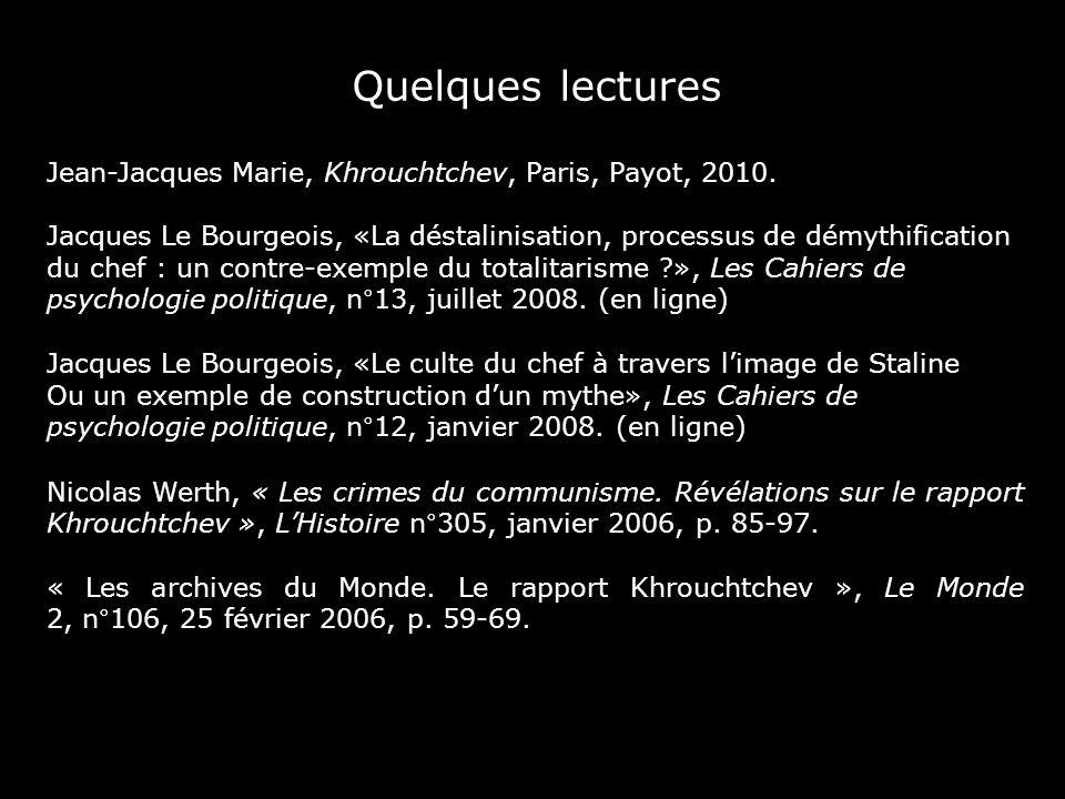 Quelques lectures Jean-Jacques Marie, Khrouchtchev, Paris, Payot, 2010. Jacques Le Bourgeois, «La déstalinisation, processus de démythification du che
