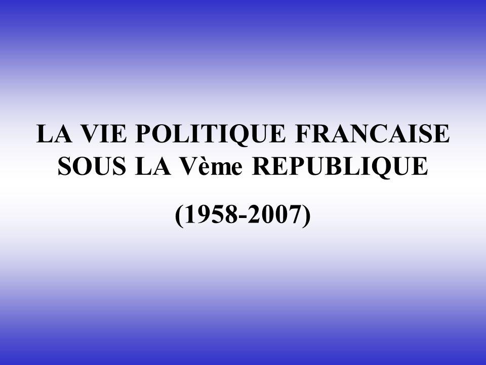 LA VIE POLITIQUE FRANCAISE SOUS LA Vème REPUBLIQUE (1958-2007)