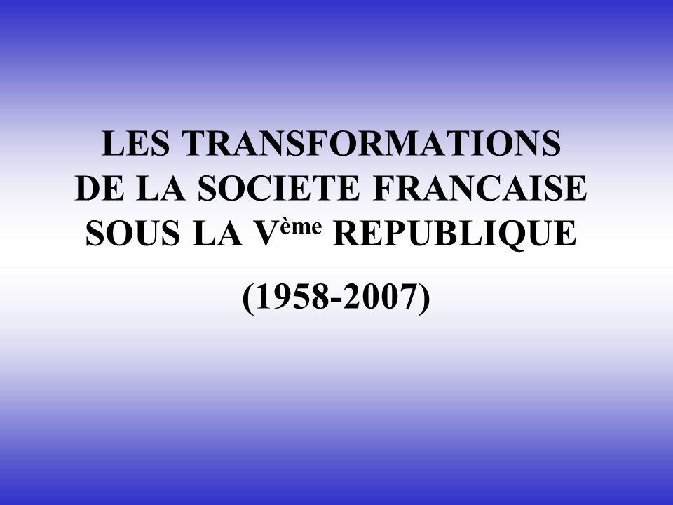 LES TRANSFORMATIONS DE LA SOCIETE FRANCAISE SOUS LA V ème REPUBLIQUE (1958-2007)