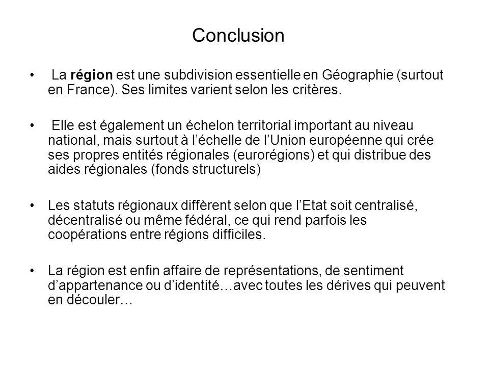 Conclusion La région est une subdivision essentielle en Géographie (surtout en France).