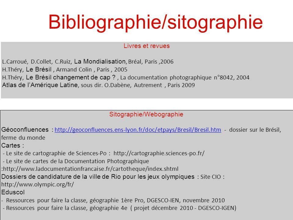 Bibliographie/sitographie Livres et revues L.Carroué, D.Collet, C.Ruiz, La Mondialisation, Bréal, Paris,2006 H.Théry, Le Brésil, Armand Colin, Paris,