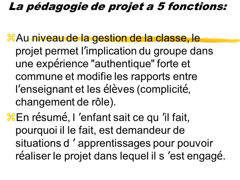 La pédagogie de projet a 5 fonctions: Une fonction sociale et m é diationnelle : si le projet fait appel à des partenaires, il am è ne à s ouvrir aux