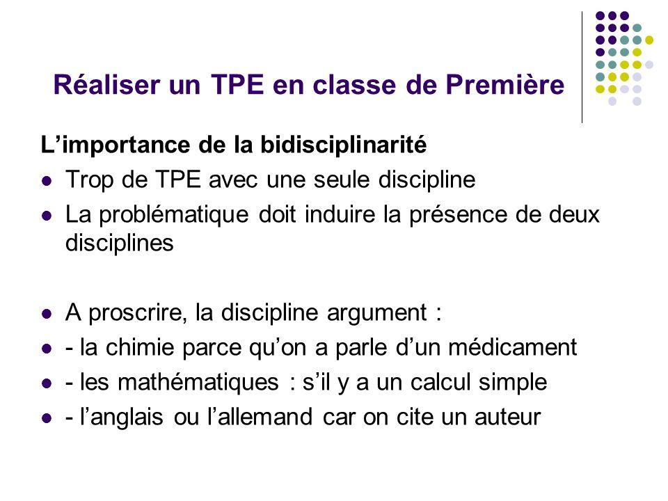 Réaliser un TPE en classe de Première Limportance de la bidisciplinarité Trop de TPE avec une seule discipline La problématique doit induire la présen