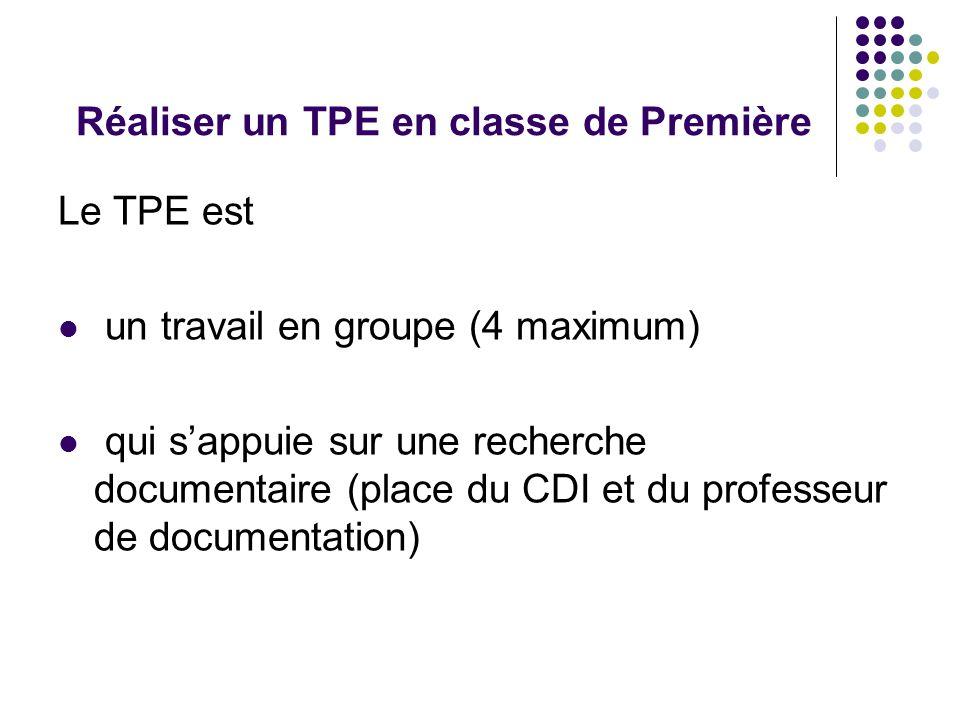 Réaliser un TPE en classe de Première Le TPE est un travail en groupe (4 maximum) qui sappuie sur une recherche documentaire (place du CDI et du profe