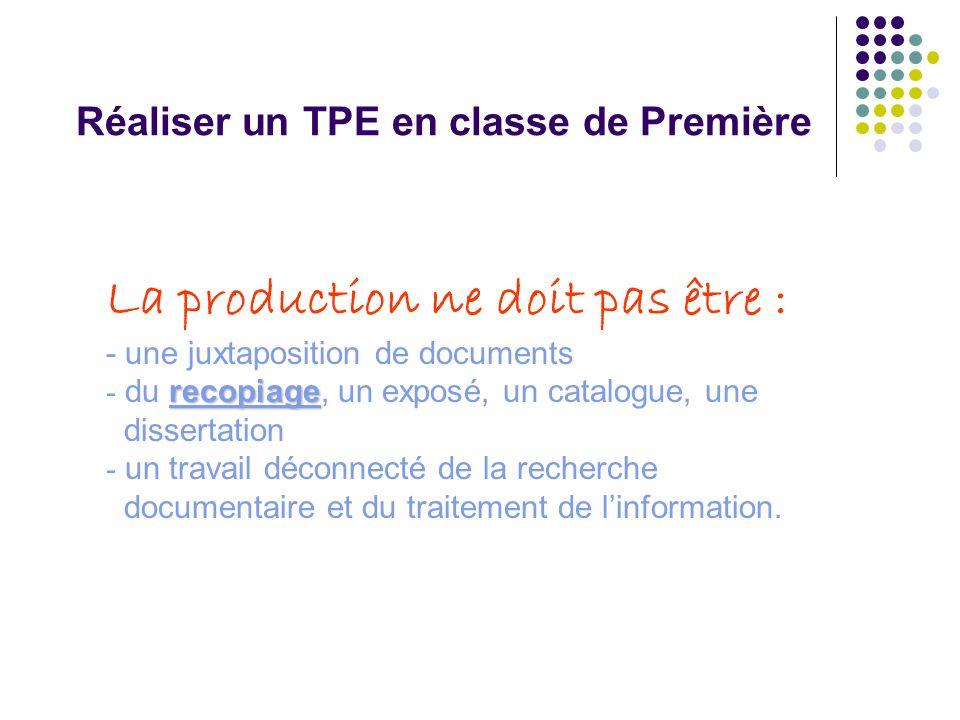 Réaliser un TPE en classe de Première La production ne doit pas être : - une juxtaposition de documents recopiage - du recopiage, un exposé, un catalo