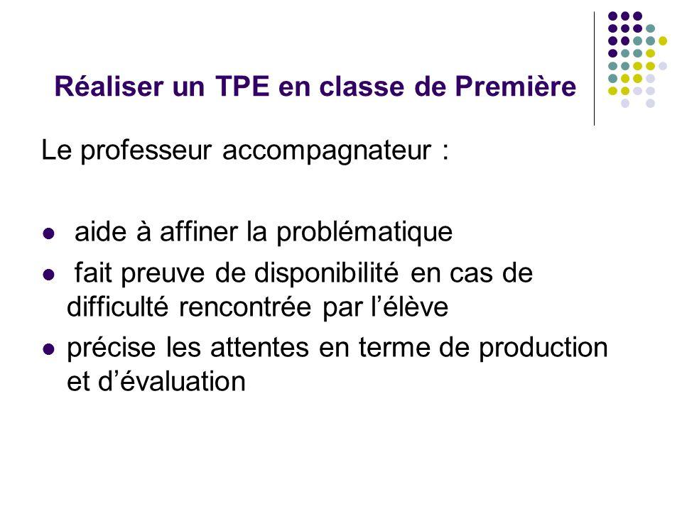 Réaliser un TPE en classe de Première Le professeur accompagnateur : aide à affiner la problématique fait preuve de disponibilité en cas de difficulté