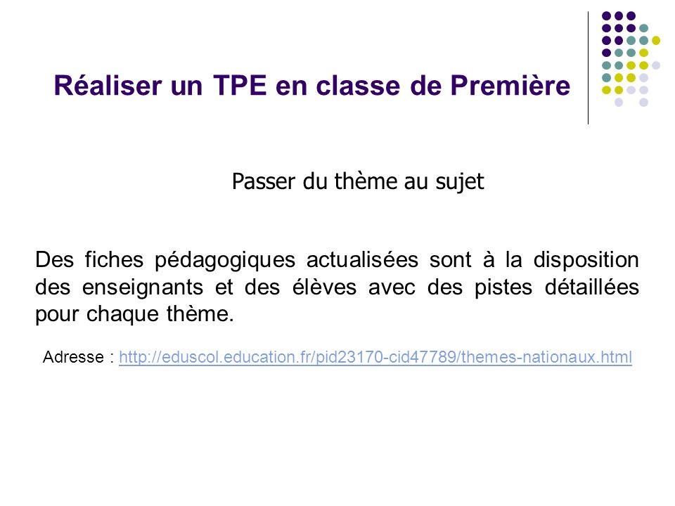 Réaliser un TPE en classe de Première Passer du thème au sujet Des fiches pédagogiques actualisées sont à la disposition des enseignants et des élèves