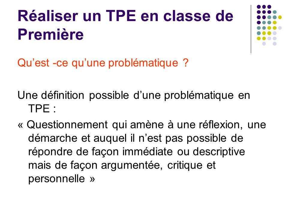 Réaliser un TPE en classe de Première Quest -ce quune problématique ? Une définition possible dune problématique en TPE : « Questionnement qui amène à