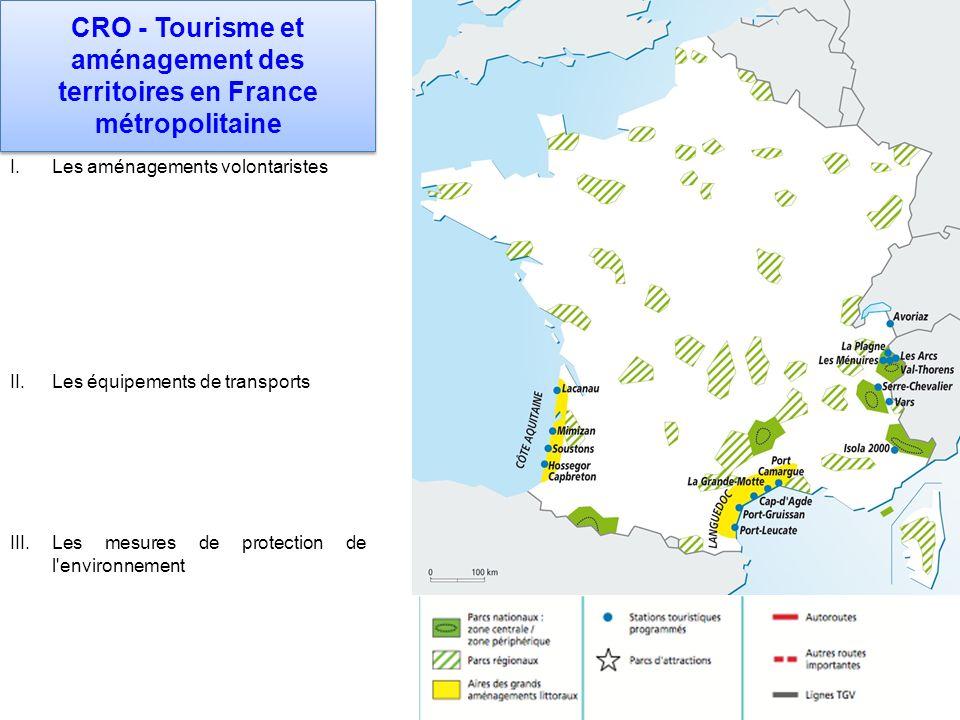 CRO - Tourisme et aménagement des territoires en France métropolitaine I.Les aménagements volontaristes II.Les équipements de transports III.Les mesures de protection de l environnement