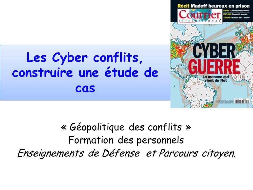 Les Cyber conflits, construire une étude de cas « Géopolitique des conflits » Formation des personnels Enseignements de Défense et Parcours citoyen.