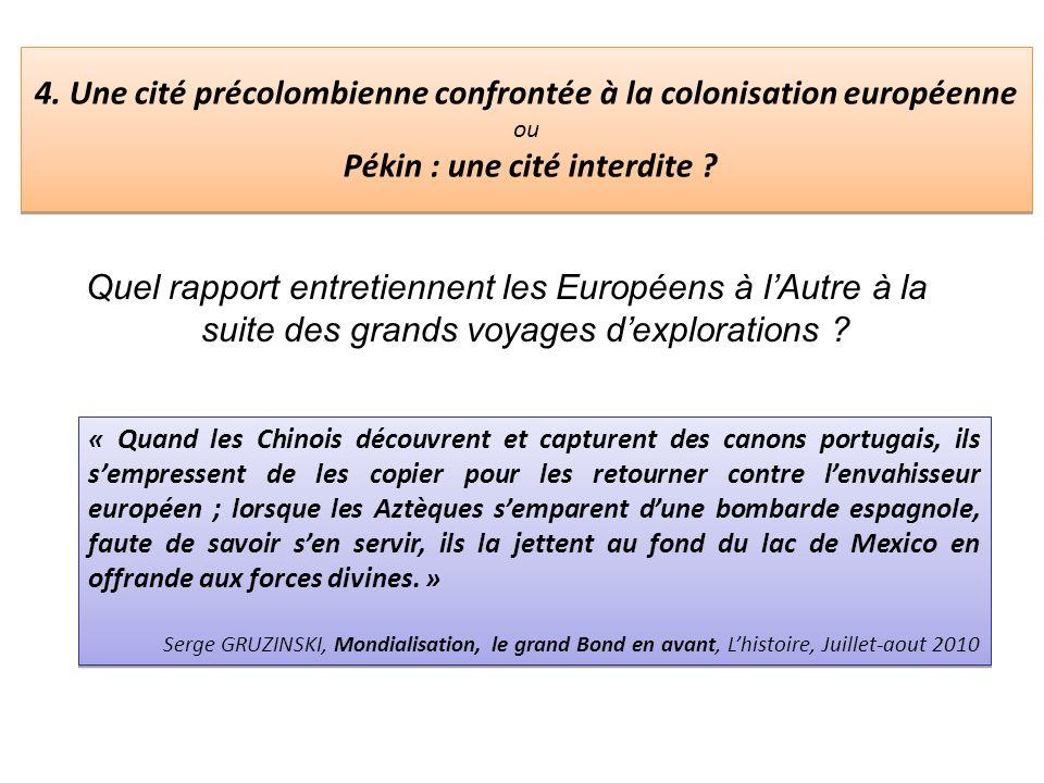 4. Une cité précolombienne confrontée à la colonisation européenne ou Pékin : une cité interdite ? Quel rapport entretiennent les Européens à lAutre à