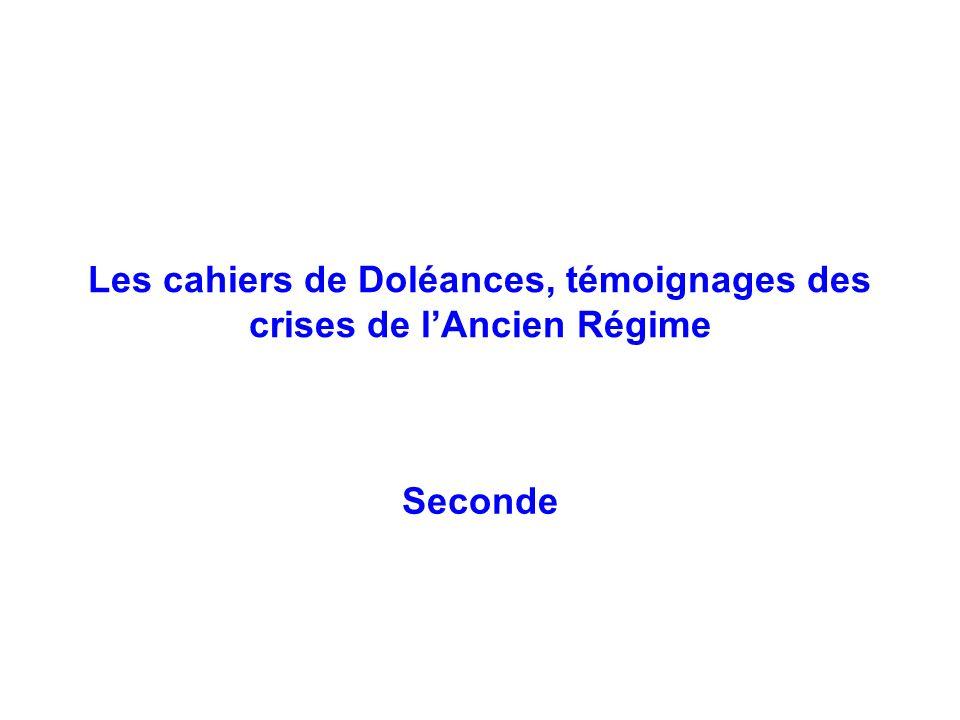 Les cahiers de Doléances, témoignages des crises de lAncien Régime Seconde