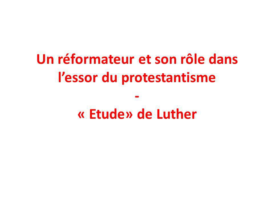 Un réformateur et son rôle dans lessor du protestantisme - « Etude» de Luther
