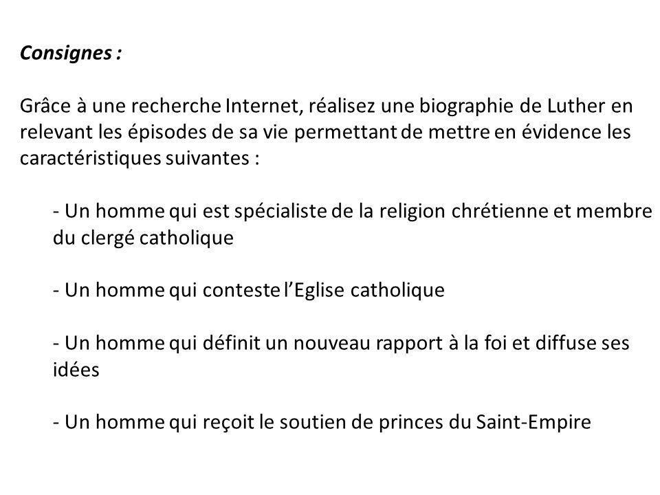 Consignes : Grâce à une recherche Internet, réalisez une biographie de Luther en relevant les épisodes de sa vie permettant de mettre en évidence les