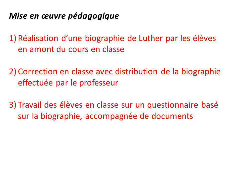 Mise en œuvre pédagogique 1)Réalisation dune biographie de Luther par les élèves en amont du cours en classe 2)Correction en classe avec distribution