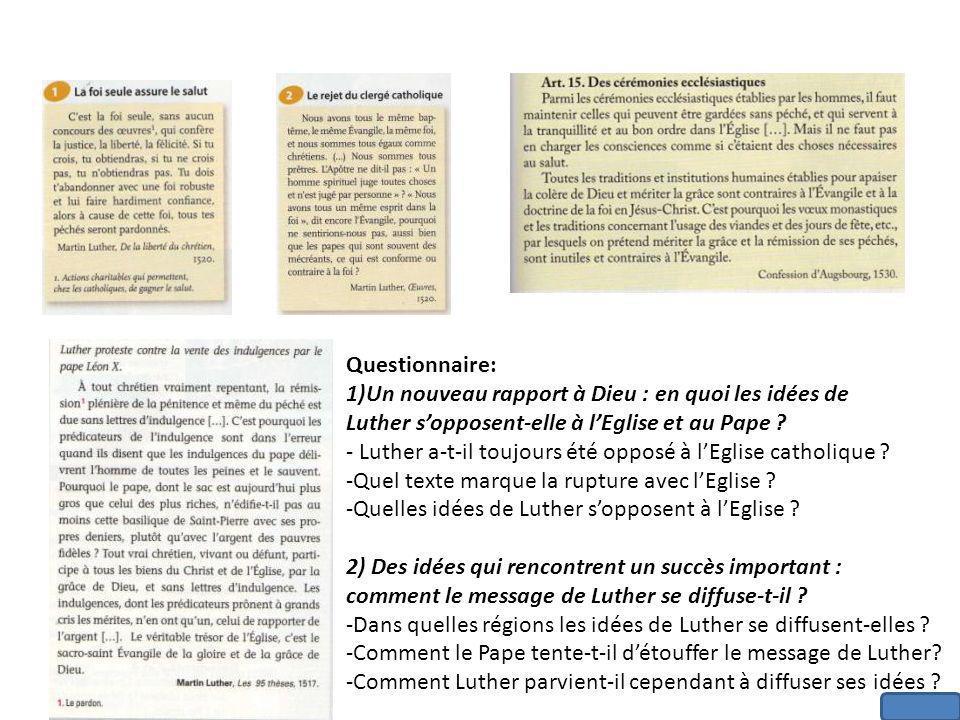 Questionnaire: 1)Un nouveau rapport à Dieu : en quoi les idées de Luther sopposent-elle à lEglise et au Pape ? - Luther a-t-il toujours été opposé à l