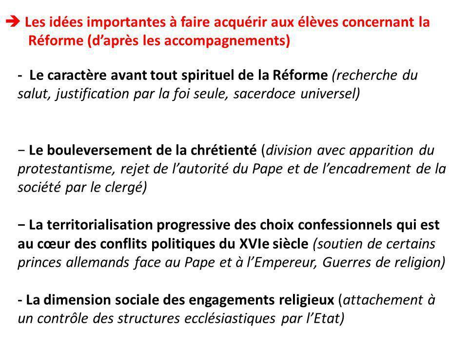 Les idées importantes à faire acquérir aux élèves concernant la Réforme (daprès les accompagnements) - Le caractère avant tout spirituel de la Réforme
