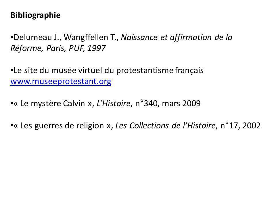 Bibliographie Delumeau J., Wangffellen T., Naissance et affirmation de la Réforme, Paris, PUF, 1997 Le site du musée virtuel du protestantisme françai