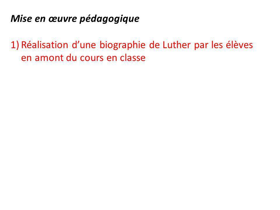 Mise en œuvre pédagogique 1)Réalisation dune biographie de Luther par les élèves en amont du cours en classe