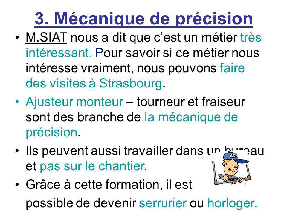 3. Mécanique de précision M.SIAT nous a dit que cest un métier très intéressant. Pour savoir si ce métier nous intéresse vraiment, nous pouvons faire