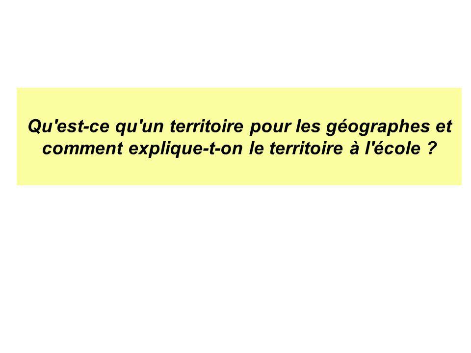 Qu est-ce qu un territoire pour les géographes et comment explique-t-on le territoire à l école