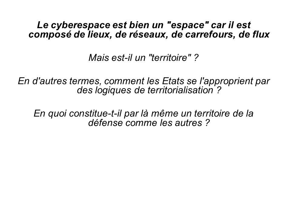 Le cyberespace est bien un espace car il est composé de lieux, de réseaux, de carrefours, de flux Mais est-il un territoire .