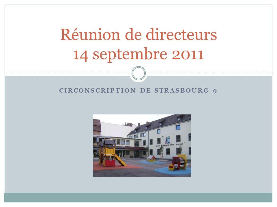 CIRCONSCRIPTION DE STRASBOURG 9 Réunion de directeurs 14 septembre 2011