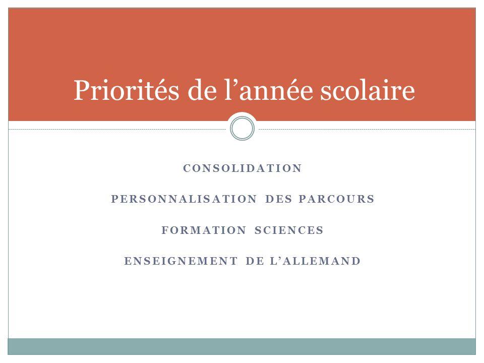 CONSOLIDATION PERSONNALISATION DES PARCOURS FORMATION SCIENCES ENSEIGNEMENT DE LALLEMAND Priorités de lannée scolaire
